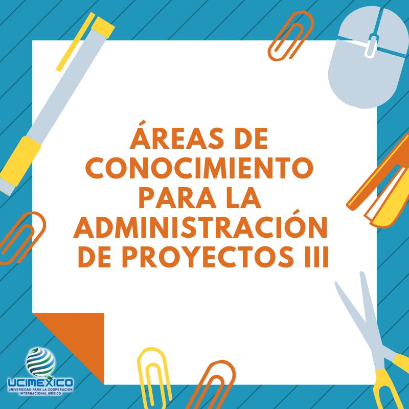 15G MAP-08 Áreas de Conocimiento para la Administración de Proyectos III